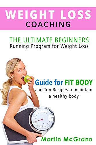 Weight Loss Coaching: The Ultimate Beginners Running Program for Weight Loss, and the Top Recipe to Maintain a Fit and Healthy Body