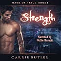 Strength: Mark of Nexus, Book 1 Audiobook by Carrie Butler Narrated by Nellie Barnett