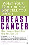 img - for What Your Doctor May Not Tell You About Breast Cancer: How Hormone Balance Can Help Save Your Life [Hardcover] book / textbook / text book