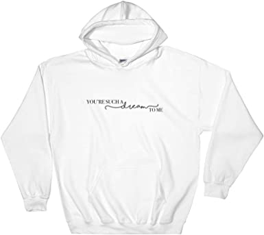 Youre Such A Dream to Me Sweatshirt
