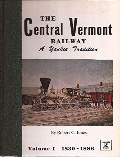 Central Vermont Railway - The Central Vermont Railway, Vol. 1: A Yankee tradition