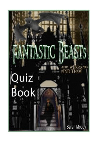 Fantastic Beasts and Where to Find Them Quiz Book: Test Your Knowledge In This Fun Quiz & Trivia Book Based on the Book by Newt Scamander