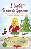 I Hate (love) Brussels Sprouts (Festive Flaws and Fairy Lights Book 2) - Kindle edition by Ford, Tara. Literature & Fiction Kindle eBooks @ Amazon.com.