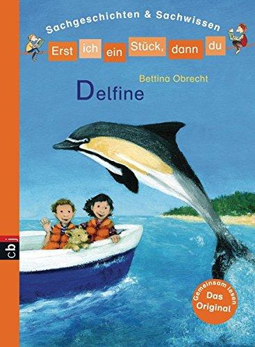 Erst ich ein Stück, dann du - Delfine: Sachgeschichten & Sachwissen (Erst ich ein Stück... Sachgeschichten & Sachwissen, Band 7)