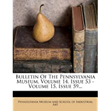 Bulletin of the Pennsylvania Museum, Volume 14, Issue 53 - Volume 15, Issue 59...