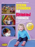 Sternstunden im Kleinkindturnen (Ordner): Fantasievolle Turnstunden für Kinder von 1-5 Jahren in Kindertageseinrichtungen und Eltern-Kind-Gruppen ... ... (Praxisbücher für den pädagogischen Alltag)