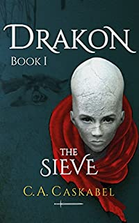 Drakon Book I: The Sieve by C.A. Caskabel ebook deal