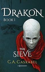 Drakon: The Sieve by C.A. Caskabel