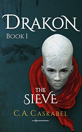 Drakon Book I: The Sieve by C.A. Caskabel
