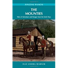 The Mounties: Tales of Adventure and Danger from the Early Days (Amazing Stories) by Elle Andra-Warner (2009-05-04)