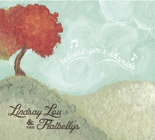 2012 Shroud - Release Your Shrouds by Lindsay Lou & the Flatbellys (2012) Audio CD
