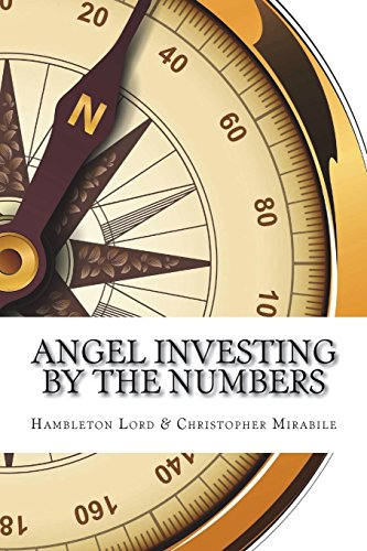 Angel Investing by the Numbers: Valuation, Capitalization, Portfolio Construction and Startup Economics by CreateSpace Independent Publishing Platform