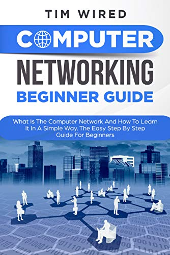 Computer Networking Beginners Guide: What Is The Computer Network And How To Learn It In a Simple Way? The Easy Step By Step Guide For Beginners (programming Book 3) (Free Computer Kindle)