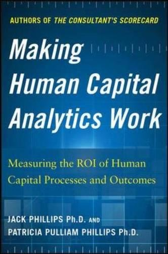 Making Human Capital Analytics Work: Measuring the ROI of Human Capital Processes and Outcomes