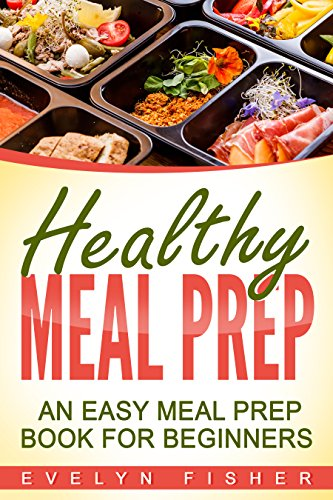 Healthy Meal Prep: An Easy Meal Prep Book for Beginners by Evelyn Fisher