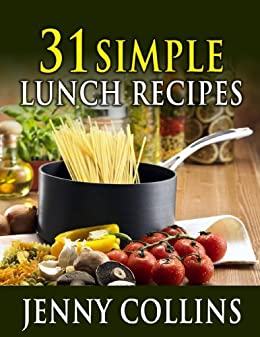 31 Simple Lunch Recipes (Tastefully Simple Recipes Book 7) by [Collins, Jenny]