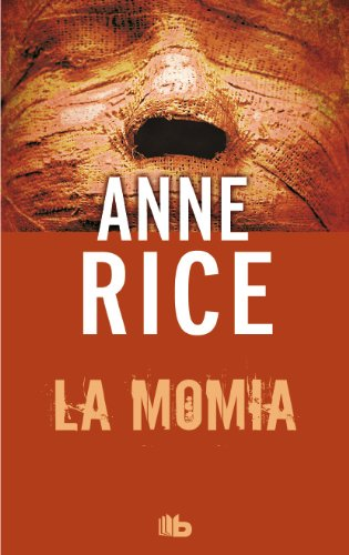 La momia (o Ramsés el maldito) (B DE BOLSILLO) Tapa blanda – 29 ene 2014 Anne Rice 8498729009 Egypt; Antiquities; Fiction. Immortalism; Fiction.
