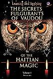THE SECRETS FULGURANTS OF VAUDOU & OF THE  HAITIAN MAGIC: Learning and Applying the secrets of vaudou (Les secrets du vaudou)