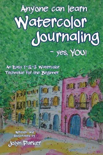 Download Anyone Can Learn Watercolor Journaling - Yes, You!: Easy Techniques for Drawing and Painting pdf epub