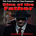 Sins of the Father: The Case Files of Sam Flanagan, Volume 2 | Judith White
