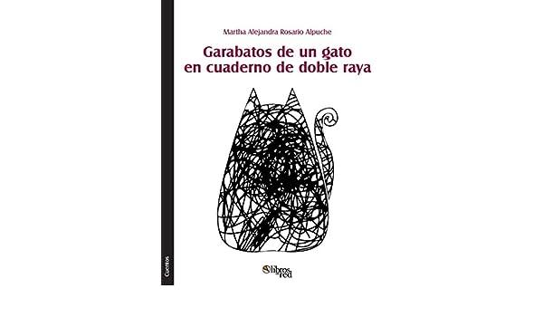 Amazon.com: Garabatos de un gato en cuaderno de doble raya (Spanish Edition) eBook: Martha Alejandra Rosario Alpuche: Kindle Store