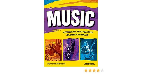 Music Investigate The Evolution Of American Sound Inquire And Investigate Latham Donna Stone Bryan 9781619302037 Amazon Com Books
