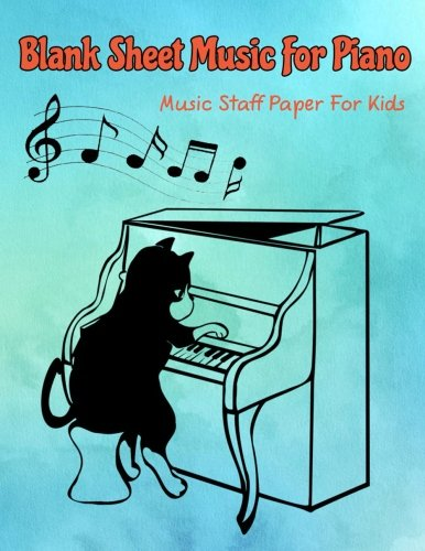 Blank Sheet Music For Piano - Music Staff Paper For Kids: Blank Sheet Music For Kids, Manuscript Sheets Notation Paper For Composing For ... Pages/ 8.5x11/12 Staff) (Blank Piano Sheets) Piano My Music