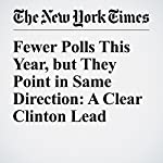 Fewer Polls This Year, but They Point in Same Direction: A Clear Clinton Lead | Nate Cohn