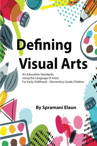 Defining Visual Arts: Children's standards for arts education, using the language of artist (Visual Art For Children)