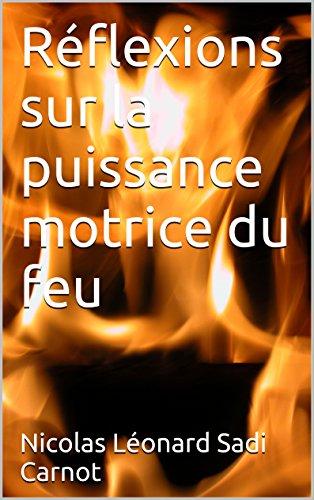 Réflexions sur la puissance motrice du feu (French Edition)