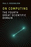 On Computing: The Fourth Great Scientific Domain (MIT Press)