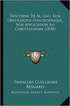 Doctrine de M. Gall Son Orthodoxie Philosophique, Son Application Au Christianisme (1830)