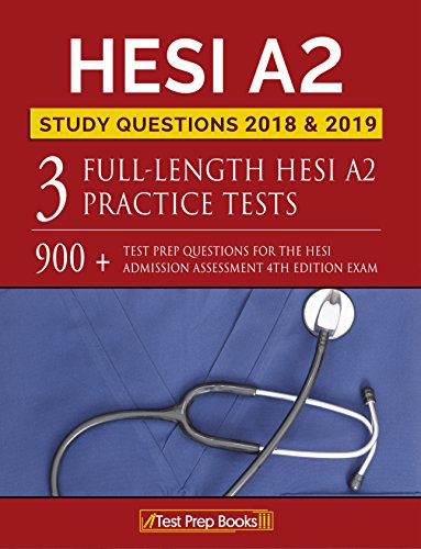 HESI A2 Study Questions 2018 & 2019: Three Full-Length HESI A2 Practice  Tests: 900+ Test Prep Questions for the HESI Admission Assessment 4th  Edition