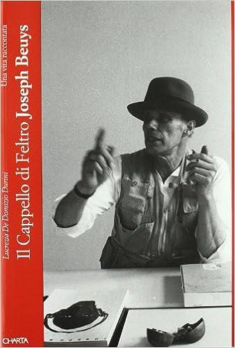 Amazon.it  Il cappello di feltro. Joseph Beuys. Una vita raccontata - L. De  Domizio Durini - Libri c861f25c9bd6