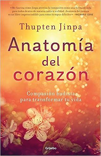 Anatomía del corazón: Compasión budista para transformar tu vida ...