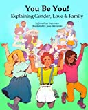 img - for You Be You! Explaining Gender, Love & Family (Diversity & Social Justice for Kids) (Volume 1) book / textbook / text book
