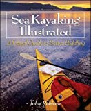 Sea Kayaking Illustrated : A Visual Guide to...