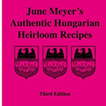 June Meyer's Authentic Hungarian Heirloom Recipes Third Edition