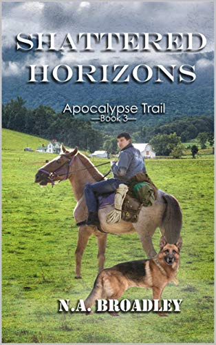 Shattered Horizons (Apocalypse Trail Book 3) by [Broadley, N.A.]