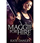 [ Maggie For Hire: Book One: Maggie Mackay Magical Tracker Series ] By Danley, Kate (Author) [ Sep - 2011 ] [ Paperback ]