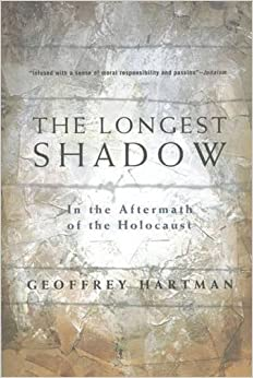 The Longest Shadow: In the Aftermath of the Holocaust by G. Hartman (2002-09-21)