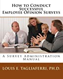 img - for How to Conduct Successful Employee Opinion Surveys: A Survey Administration Manual for Executives, Managers and HRD Professionals book / textbook / text book