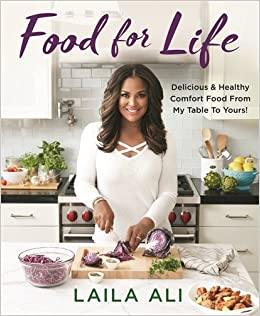 Food for life delicious healthy comfort food from my table to food for life delicious healthy comfort food from my table to yours laila ali 9781250131096 amazon books forumfinder Images