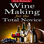 Wine Making for the Total Novice | Kyle Richards