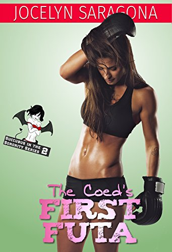 The Coed's First Futa (Succubus in the Sorority Book 2) -