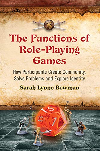 The Functions of Role-Playing Games: How Participants Create Community, Solve Problems and Explore Identity (Games Role Game Playing)