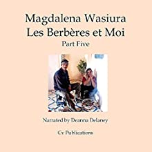 Les Berberes et Moi: Part Five [The Berbers and Me: Part Five] Audiobook by Magdalena Wasiura Narrated by Deanna Delaney