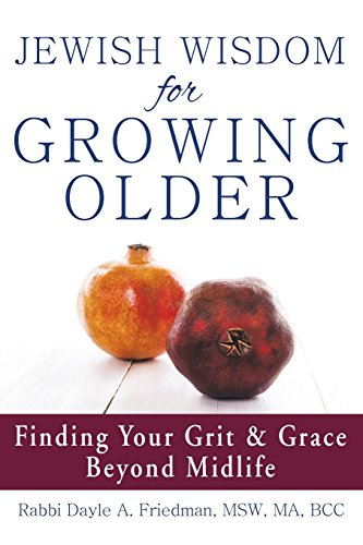 Jewish Wisdom for Growing Older: Finding Your Grit and Grace Beyond Midlife by Jewish Lights Publishing