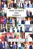 How to Meet the Famous, Bruce Robertson, 0595264875