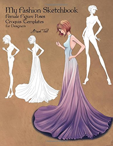 My Fashion Sketchbook: Female Figure Poses, Croquis Templates for Designers